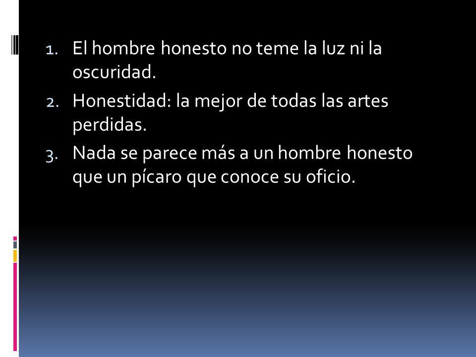 El hombre honesto no teme la luz ni la oscuridad.
