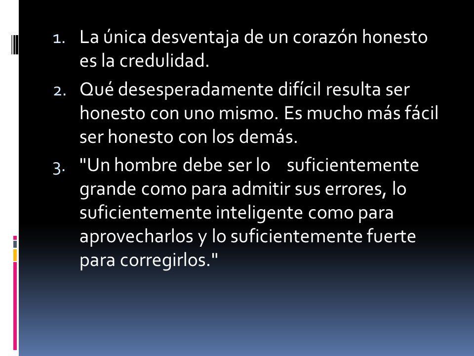 La única desventaja de un corazón honesto es la credulidad.