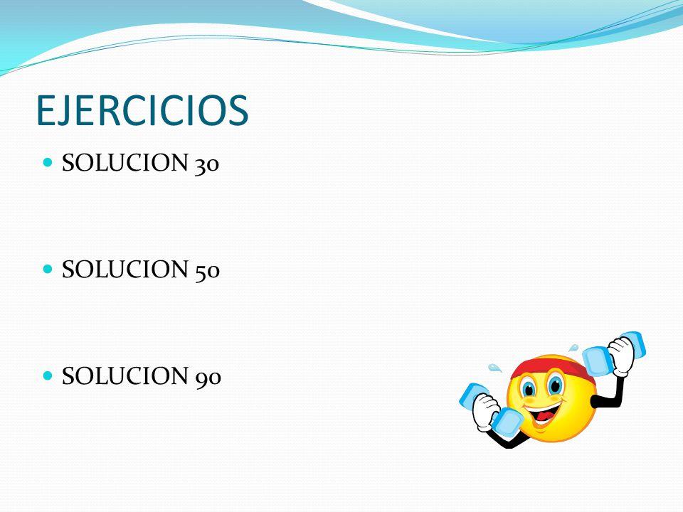 EJERCICIOS SOLUCION 30 SOLUCION 50 SOLUCION 90