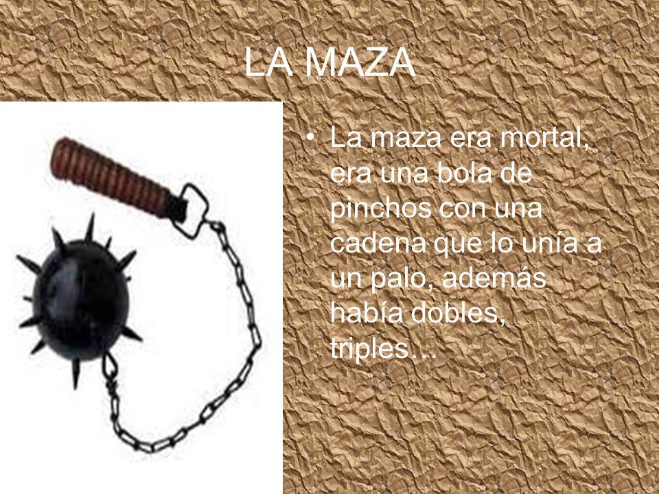 LA MAZA La maza era mortal, era una bola de pinchos con una cadena que lo unía a un palo, además había dobles, triples…