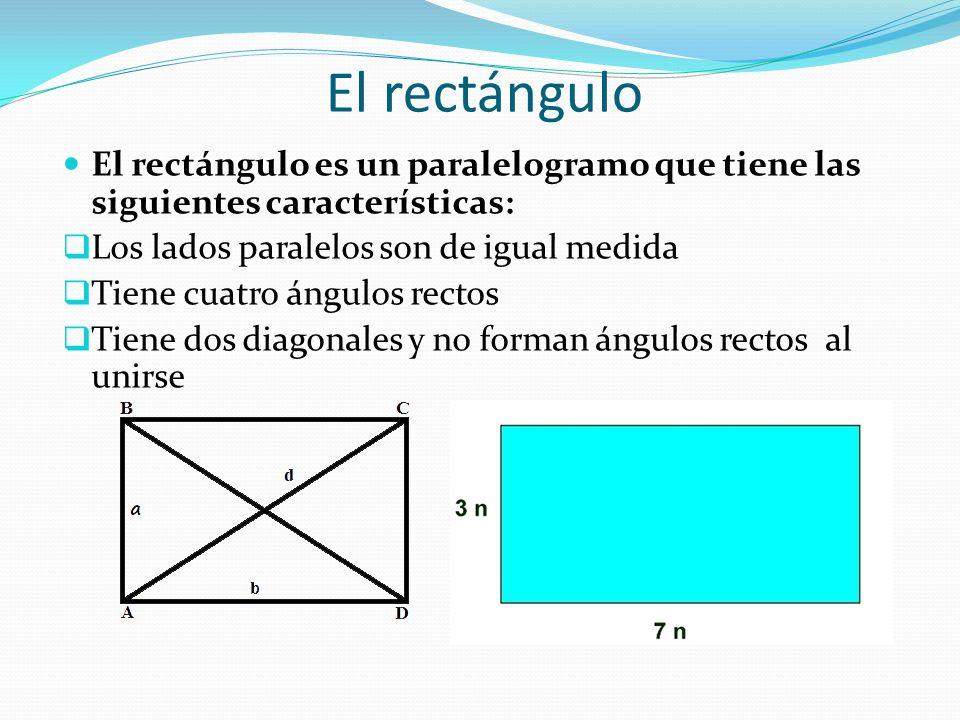 El rectángulo El rectángulo es un paralelogramo que tiene las siguientes características: Los lados paralelos son de igual medida.