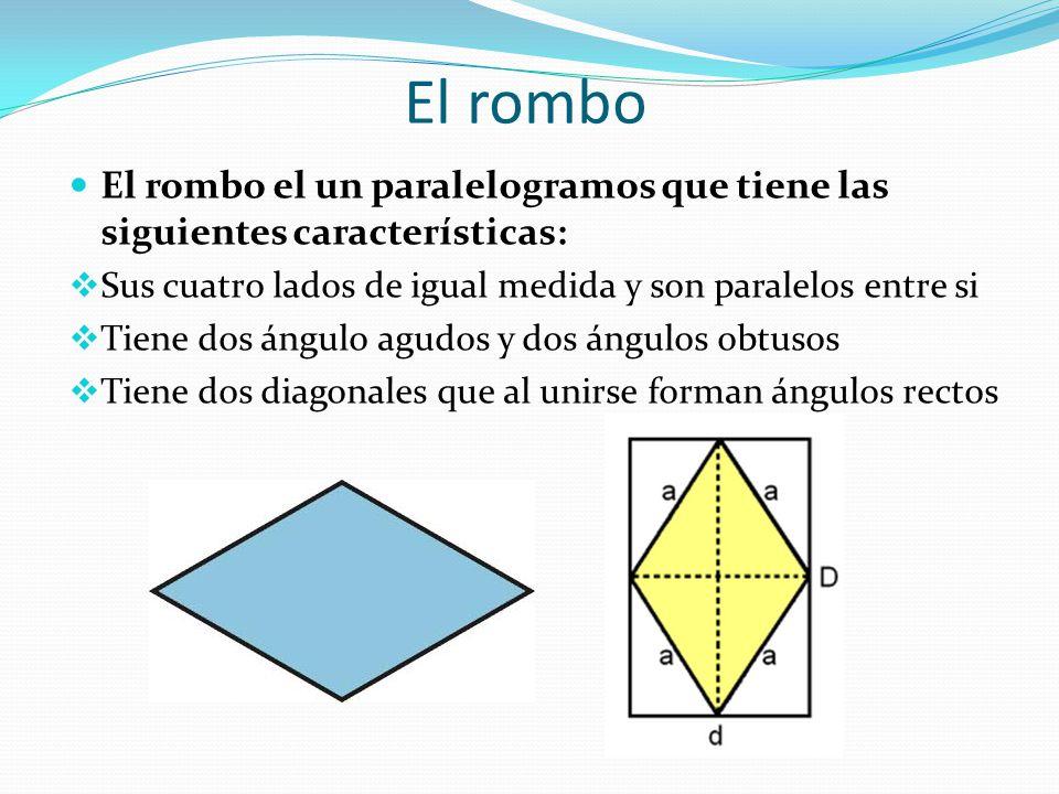 El rombo El rombo el un paralelogramos que tiene las siguientes características: Sus cuatro lados de igual medida y son paralelos entre si.