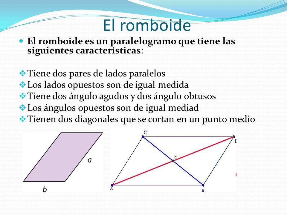 El romboide El romboide es un paralelogramo que tiene las siguientes características: Tiene dos pares de lados paralelos.