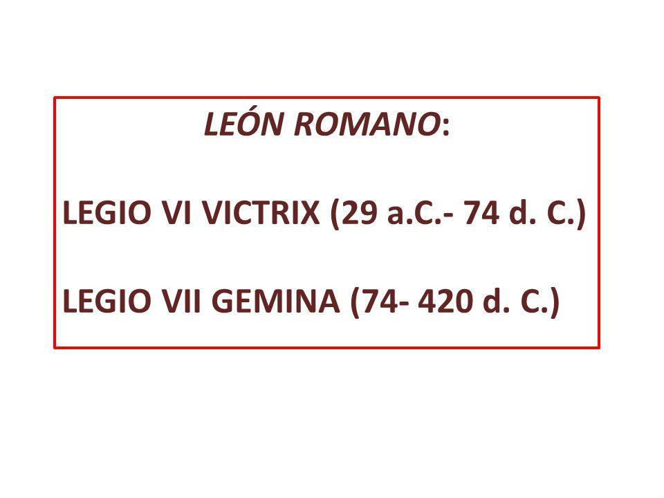 LEÓN ROMANO: LEGIO VI VICTRIX (29 a.C.- 74 d. C.) LEGIO VII GEMINA (74- 420 d. C.)