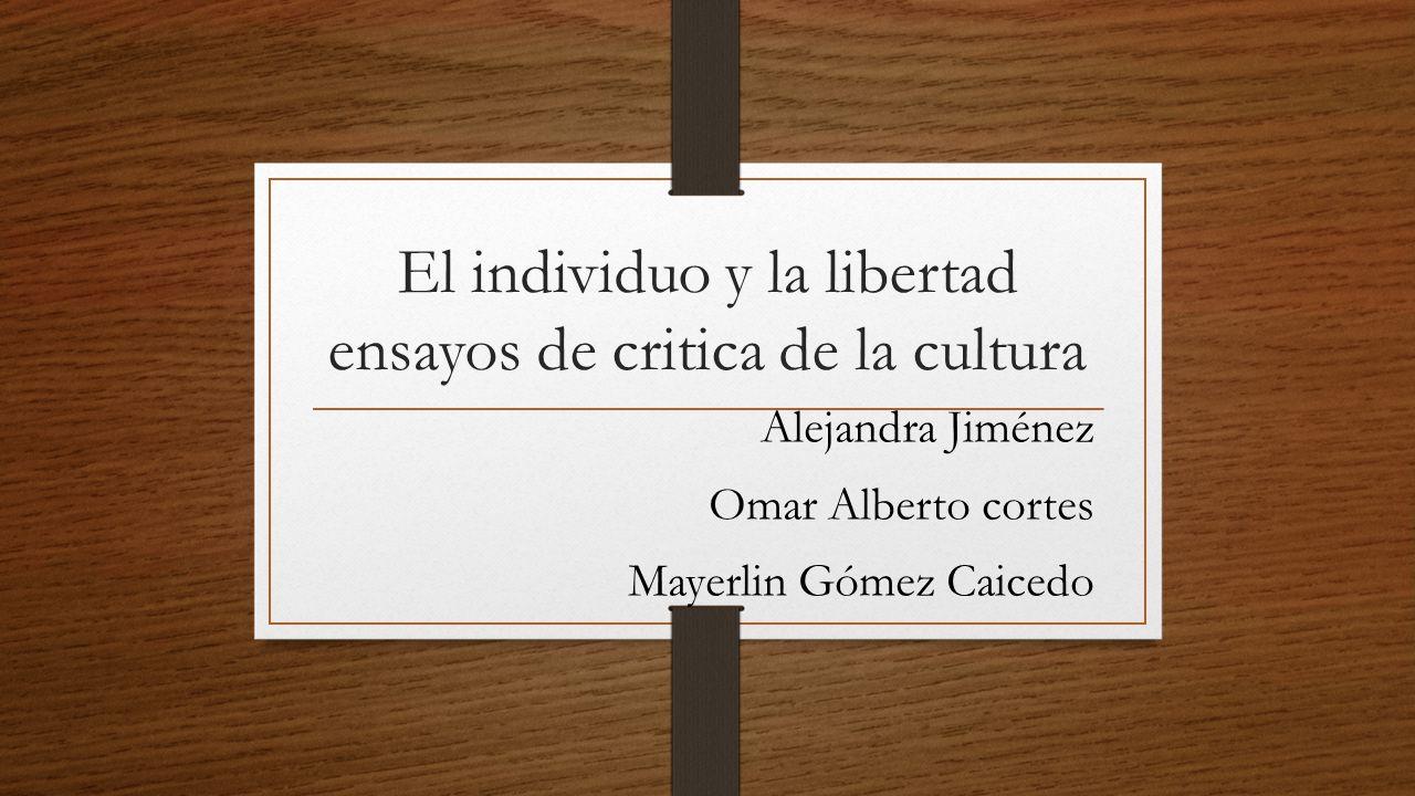 El individuo y la libertad ensayos de critica de la cultura
