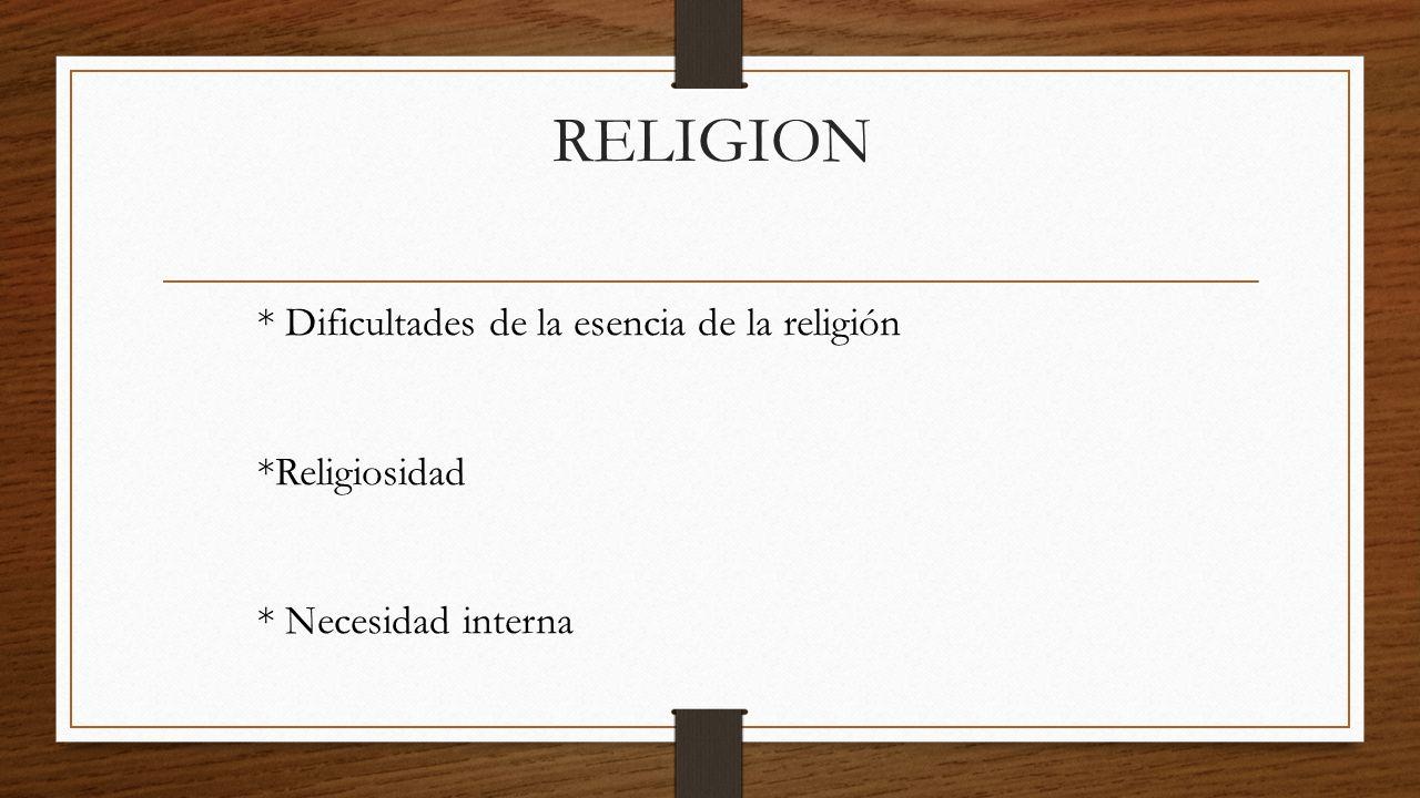 RELIGION * Dificultades de la esencia de la religión *Religiosidad