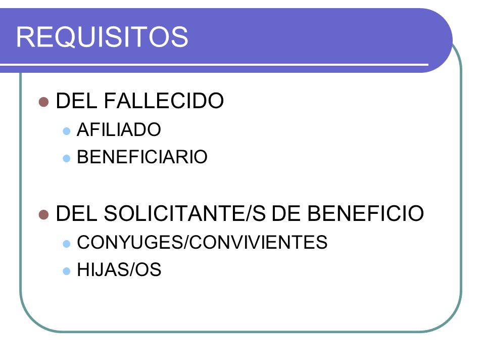 REQUISITOS DEL FALLECIDO DEL SOLICITANTE/S DE BENEFICIO AFILIADO