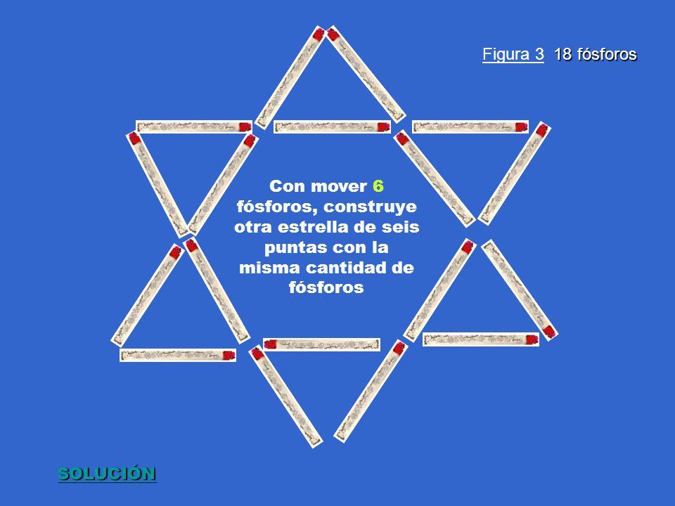 Figura 3 18 fósforos Con mover 6 fósforos, construye otra estrella de seis puntas con la misma cantidad de fósforos.