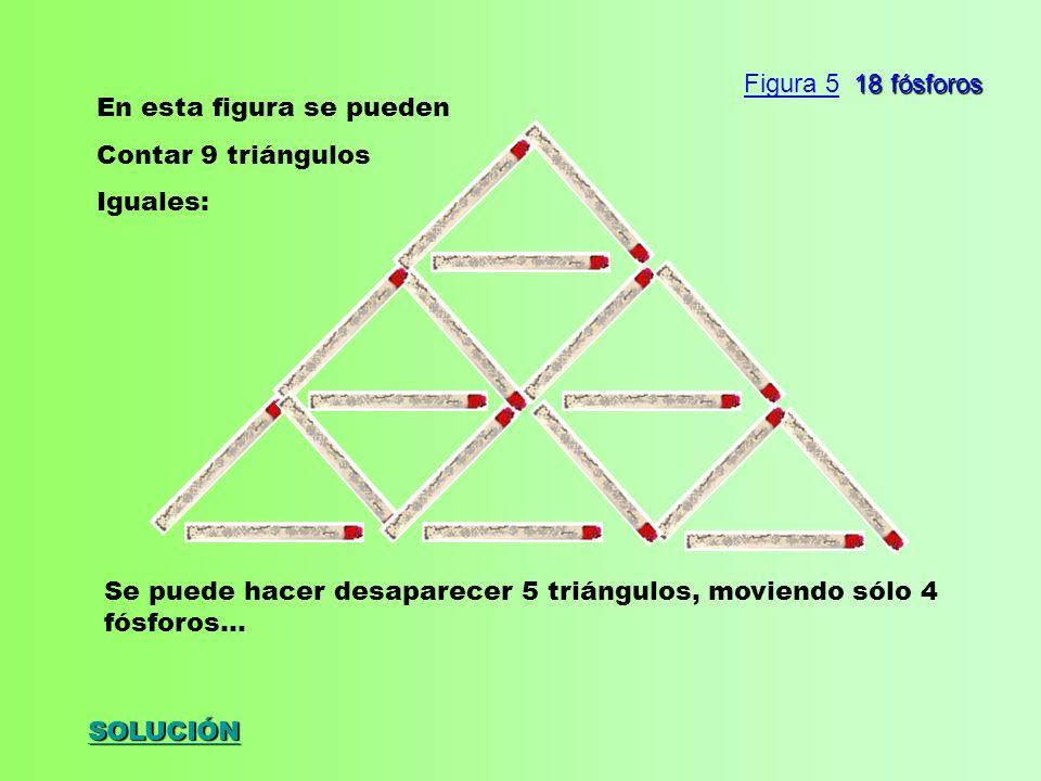 Figura 5 18 fósforos En esta figura se pueden. Contar 9 triángulos. Iguales: Se puede hacer desaparecer 5 triángulos, moviendo sólo 4 fósforos...