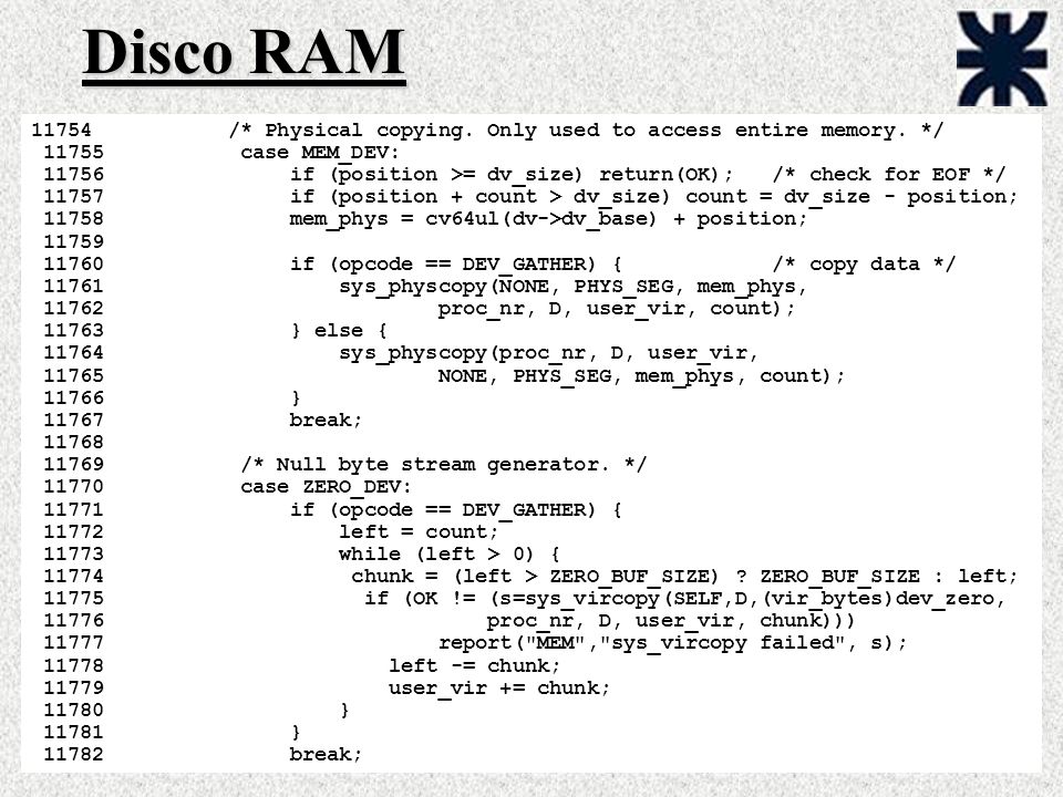 Disco RAM /* Physical copying. Only used to access entire memory. */ case MEM_DEV: