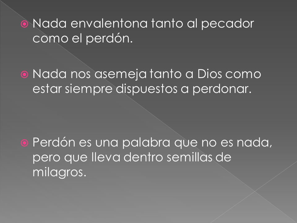 Nada envalentona tanto al pecador como el perdón.