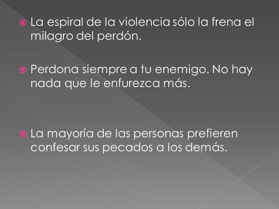 La espiral de la violencia sólo la frena el milagro del perdón.
