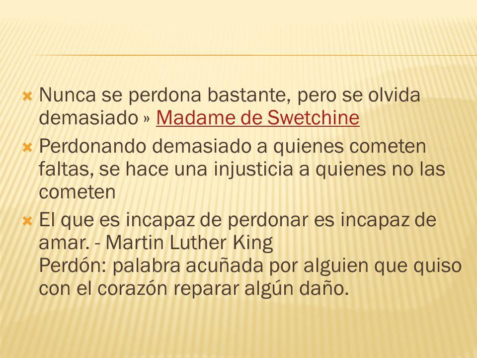 Nunca se perdona bastante, pero se olvida demasiado » Madame de Swetchine