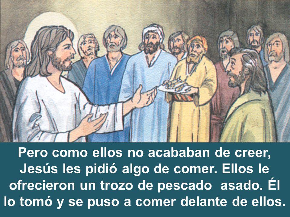 Pero como ellos no acababan de creer, Jesús les pidió algo de comer
