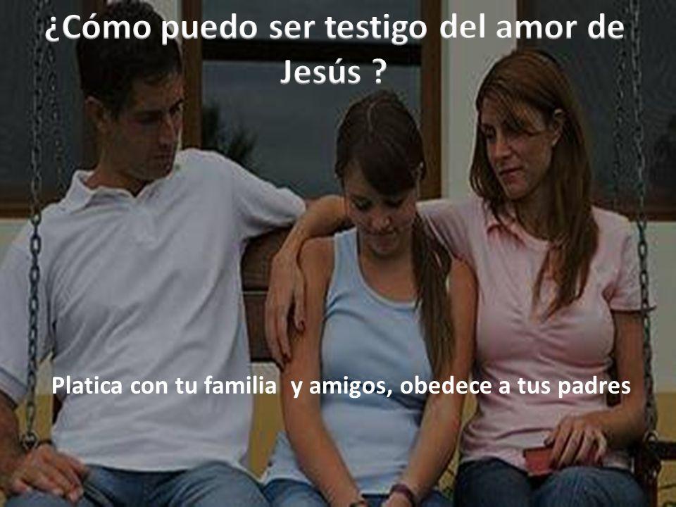 ¿Cómo puedo ser testigo del amor de Jesús