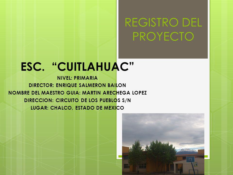 REGISTRO DEL PROYECTO ESC. CUITLAHUAC NIVEL: PRIMARIA