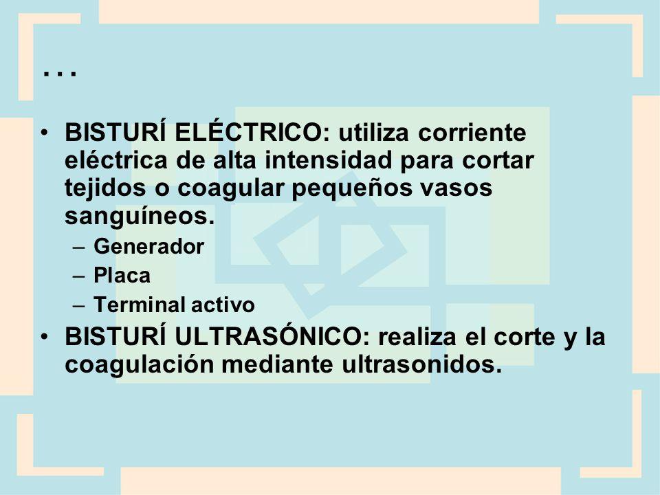 … BISTURÍ ELÉCTRICO: utiliza corriente eléctrica de alta intensidad para cortar tejidos o coagular pequeños vasos sanguíneos.
