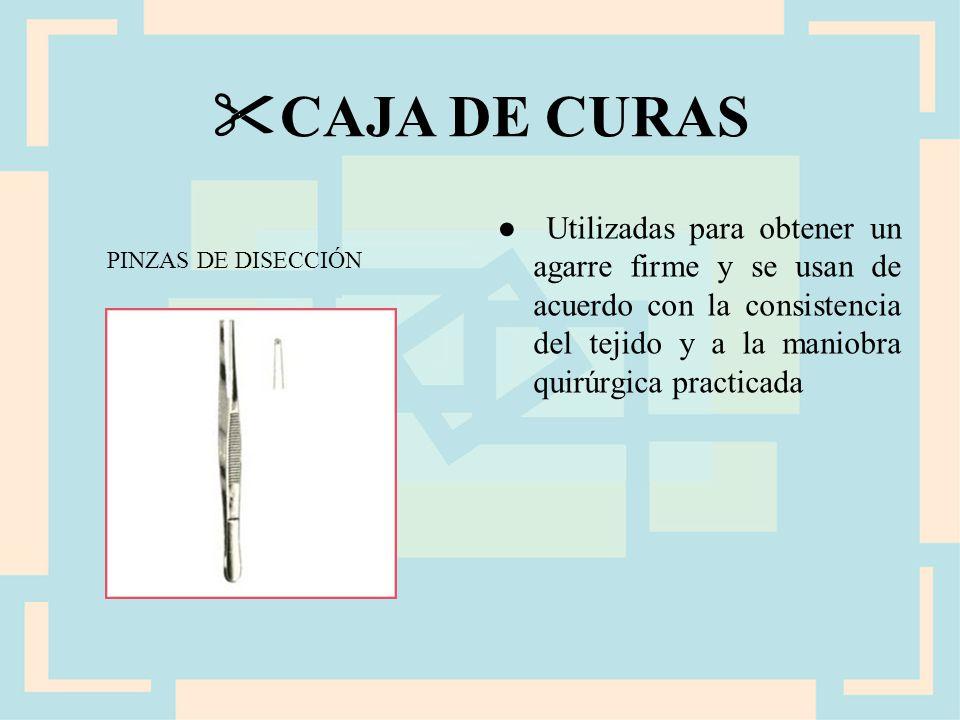 CAJA DE CURAS ● Utilizadas para obtener un agarre firme y se usan de acuerdo con la consistencia del tejido y a la maniobra quirúrgica practicada.