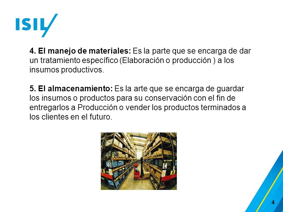 4. El manejo de materiales: Es la parte que se encarga de dar un tratamiento específico (Elaboración o producción ) a los insumos productivos.