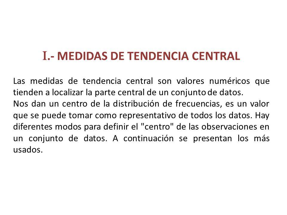 I.- MEDIDAS DE TENDENCIA CENTRAL