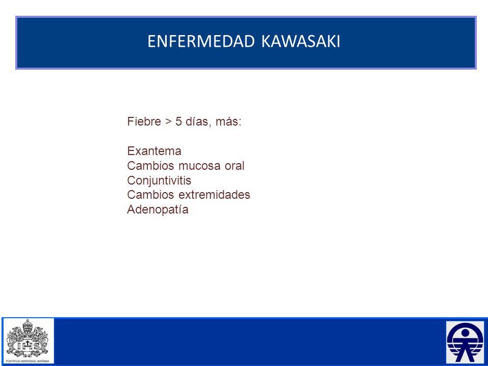 ENFERMEDAD KAWASAKI Fiebre > 5 días, más: Exantema