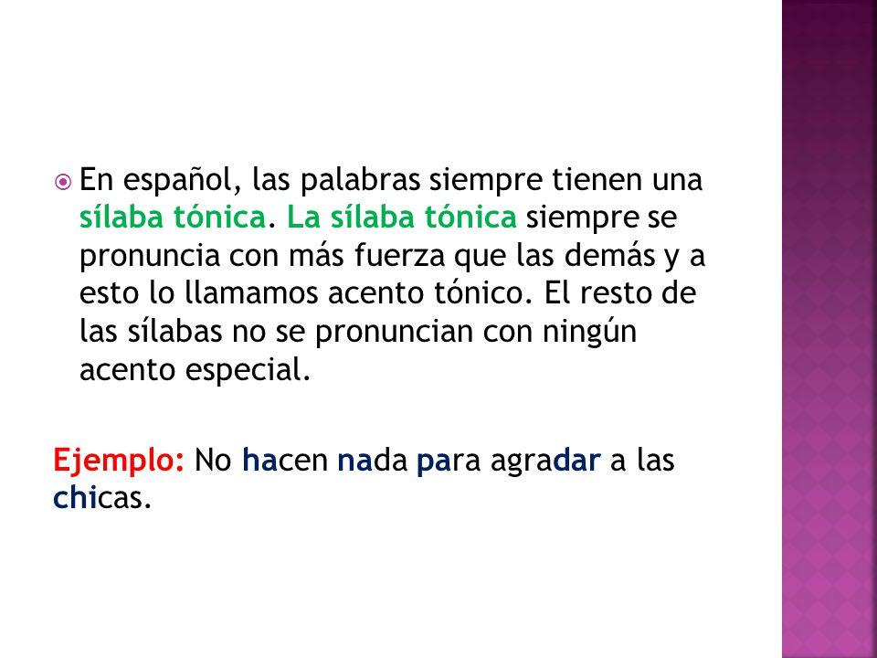 En español, las palabras siempre tienen una sílaba tónica