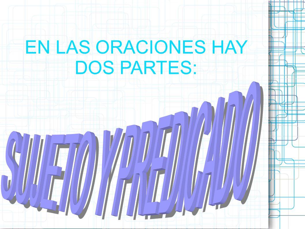 EN LAS ORACIONES HAY DOS PARTES: