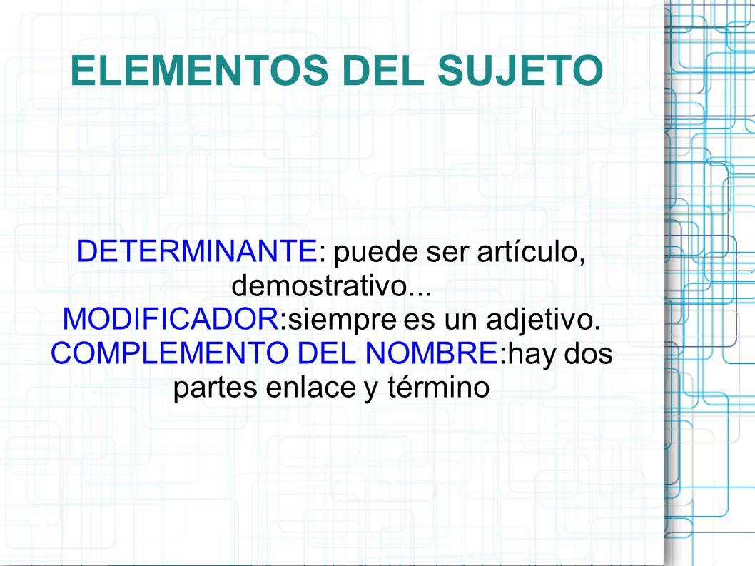 ELEMENTOS DEL SUJETO DETERMINANTE: puede ser artículo, demostrativo...