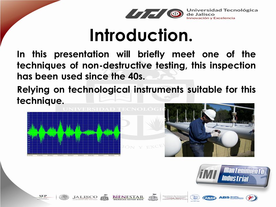 Introduction. In this presentation will briefly meet one of the techniques of non-destructive testing, this inspection has been used since the 40s.