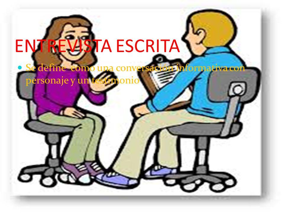 ENTREVISTA ESCRITA Se define como una conversación informativa con personaje y un testimonio
