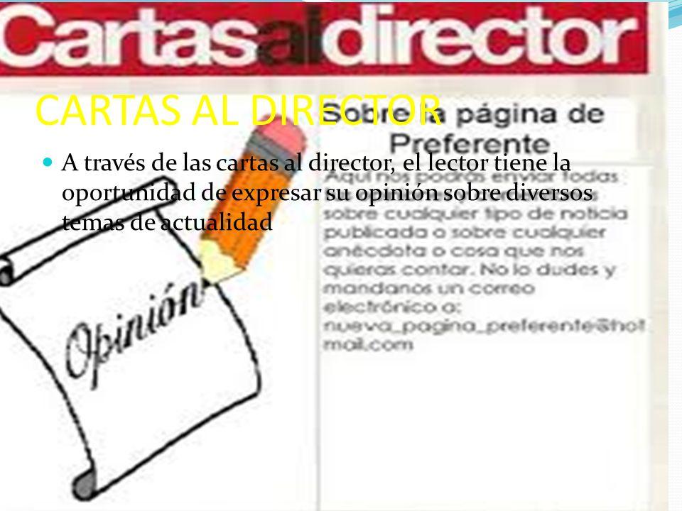 CARTAS AL DIRECTOR A través de las cartas al director, el lector tiene la oportunidad de expresar su opinión sobre diversos temas de actualidad.