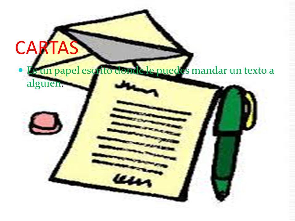 CARTAS Es un papel escrito donde le puedes mandar un texto a alguien.