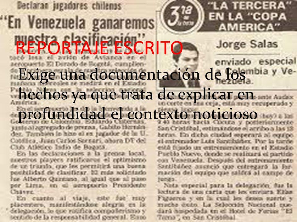 REPORTAJE ESCRITO Exige una documentación de los hechos ya que trata de explicar en profundidad el contexto noticioso.