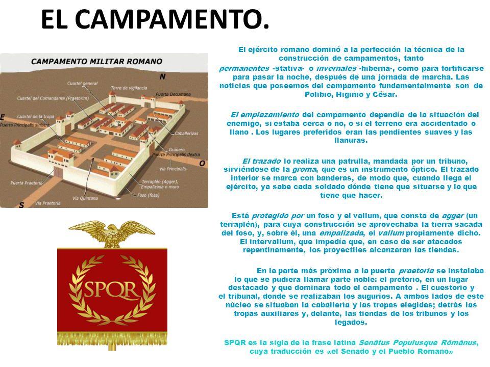 EL CAMPAMENTO. El ejército romano dominó a la perfección la técnica de la construcción de campamentos, tanto.
