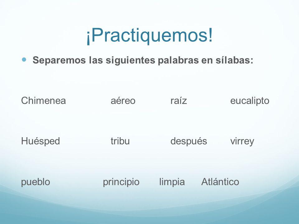 ¡Practiquemos! Separemos las siguientes palabras en sílabas: