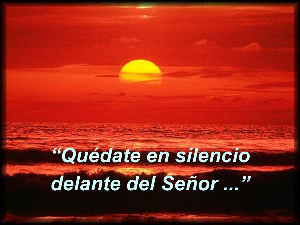 Quédate en silencio delante del Señor ...