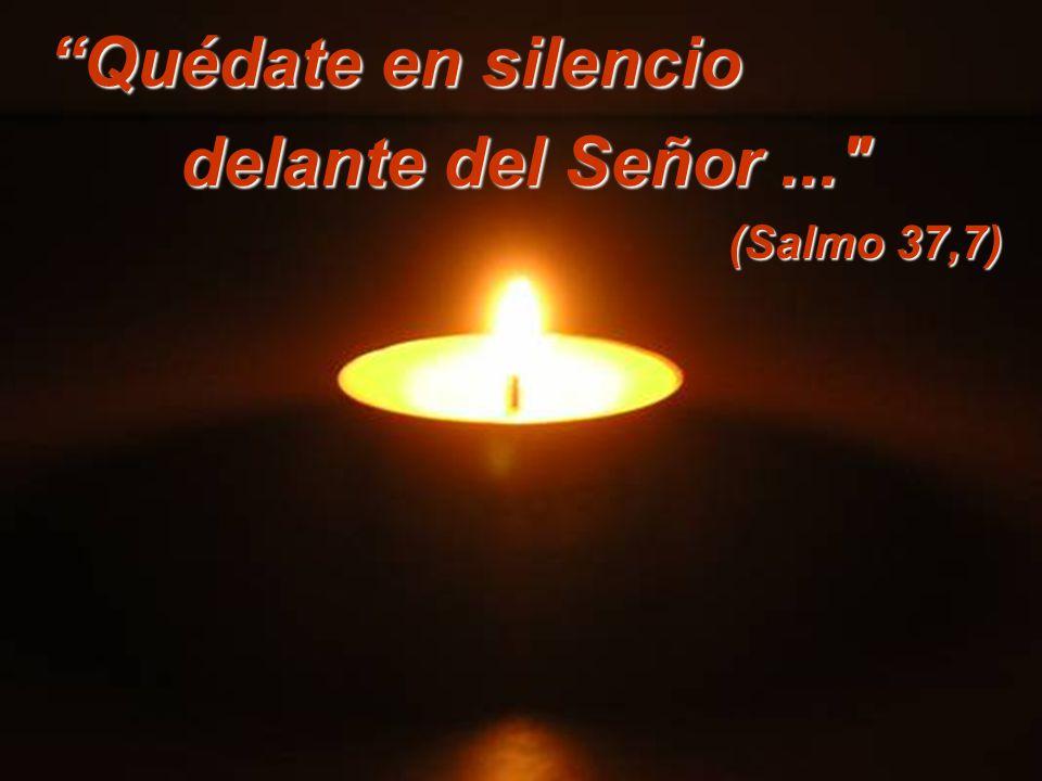 Quédate en silencio delante del Señor ... (Salmo 37,7)