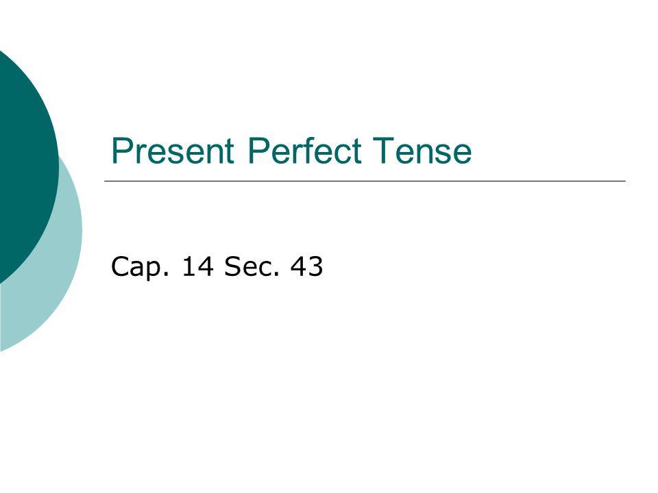 Present Perfect Tense Cap. 14 Sec. 43