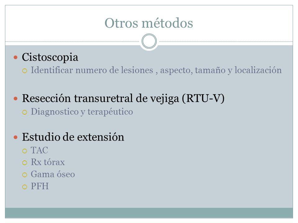 Otros métodos Cistoscopia Resección transuretral de vejiga (RTU-V)