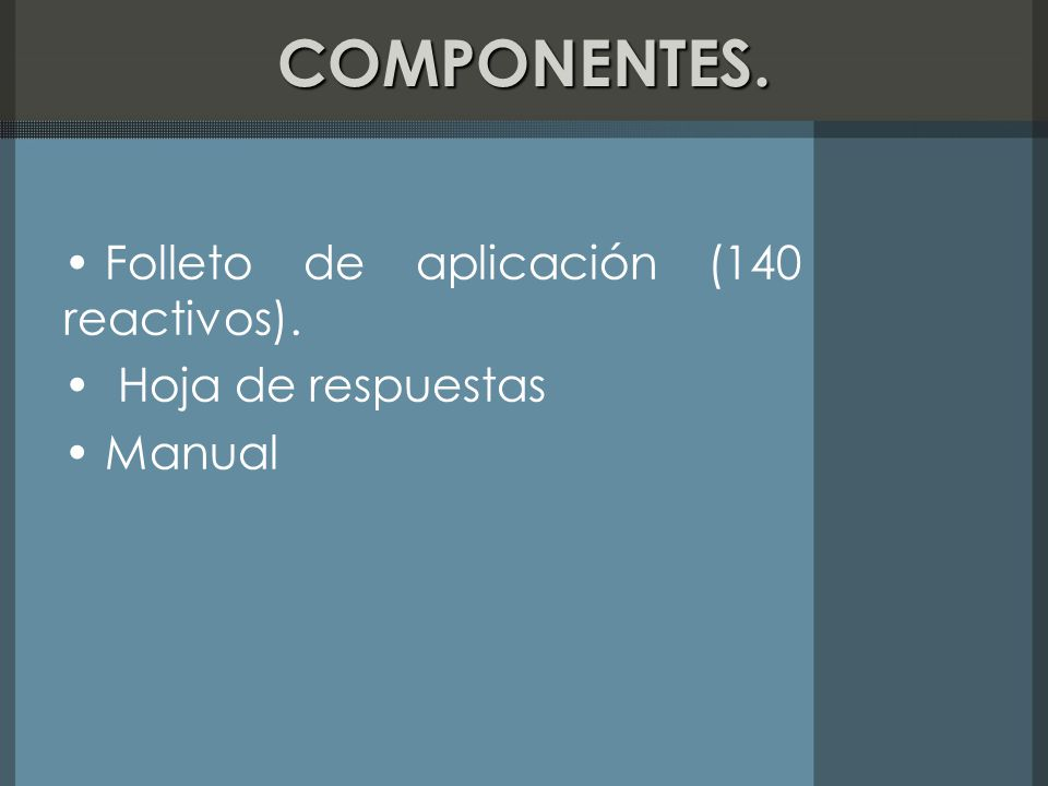 COMPONENTES. Folleto de aplicación (140 reactivos). Hoja de respuestas