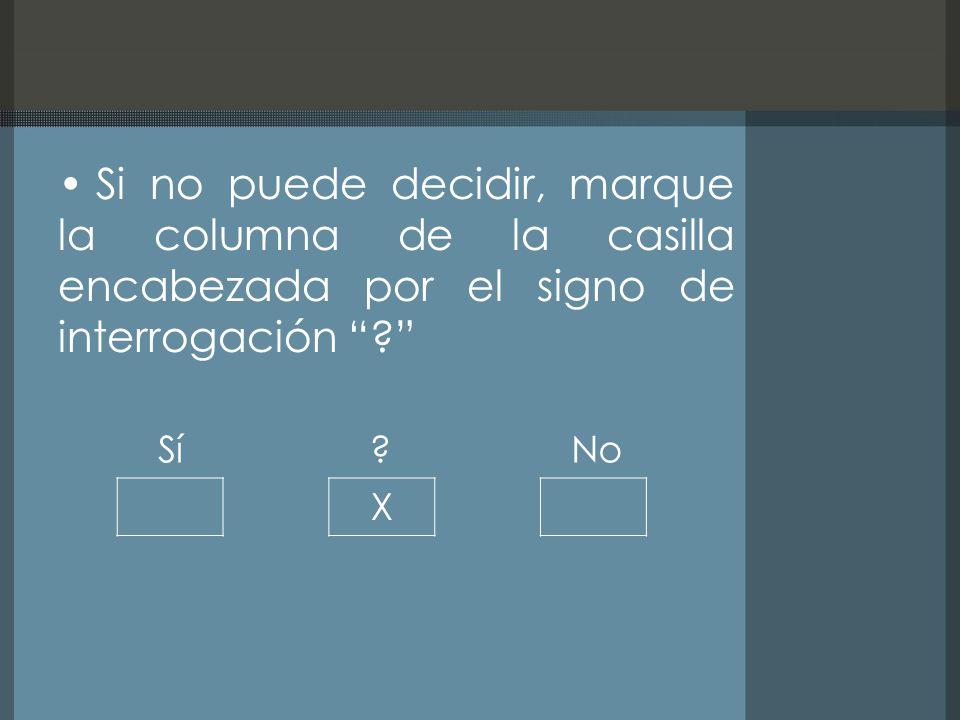 Si no puede decidir, marque la columna de la casilla encabezada por el signo de interrogación