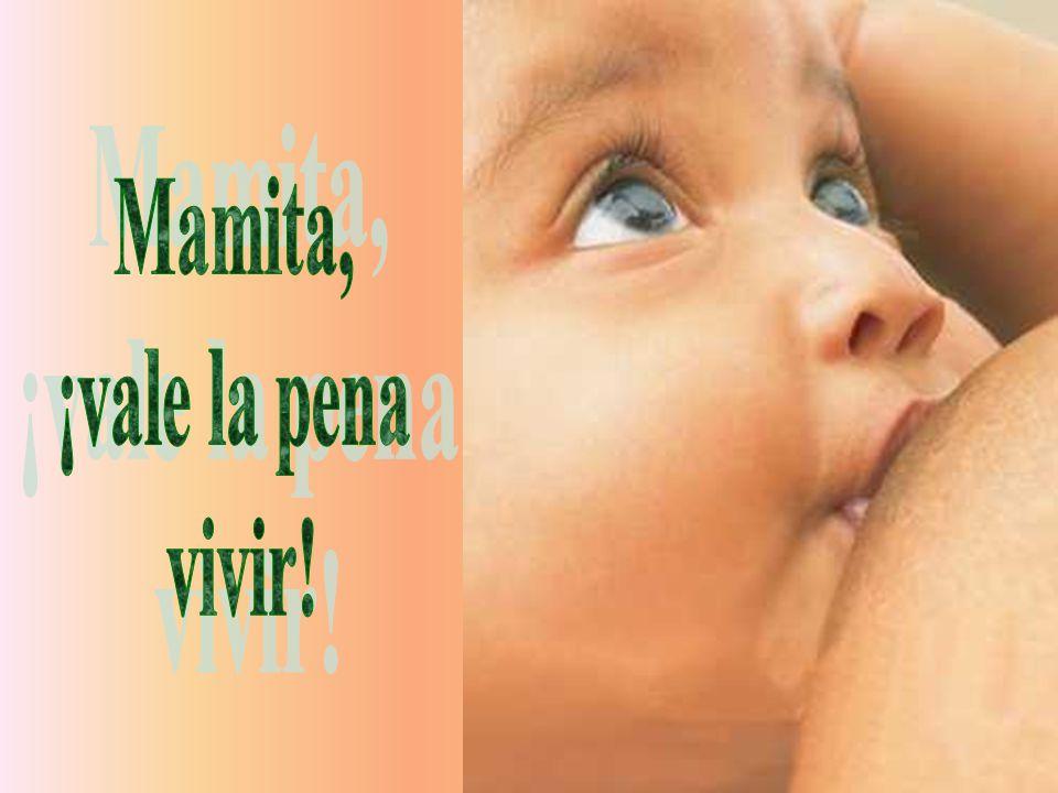 Mamita, ¡vale la pena vivir!