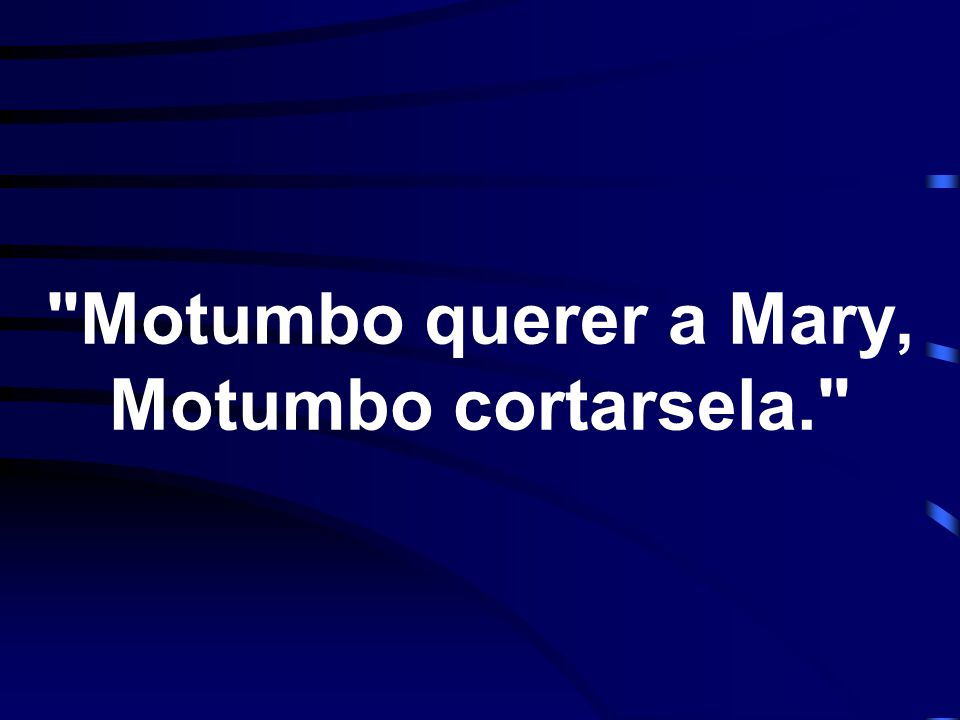Motumbo querer a Mary, Motumbo cortarsela.