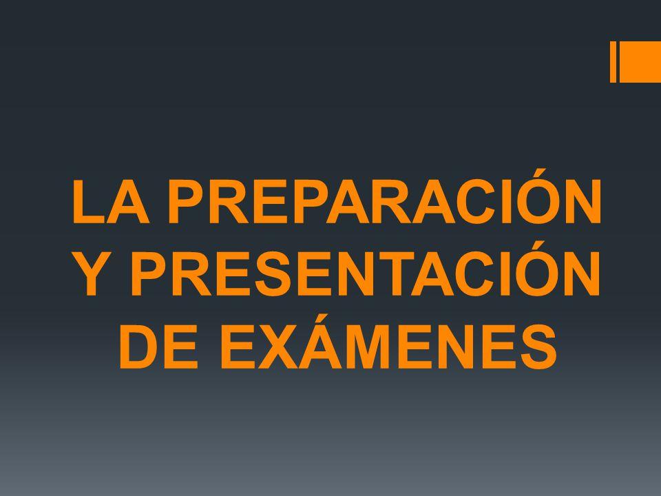 LA PREPARACIÓN Y PRESENTACIÓN DE EXÁMENES