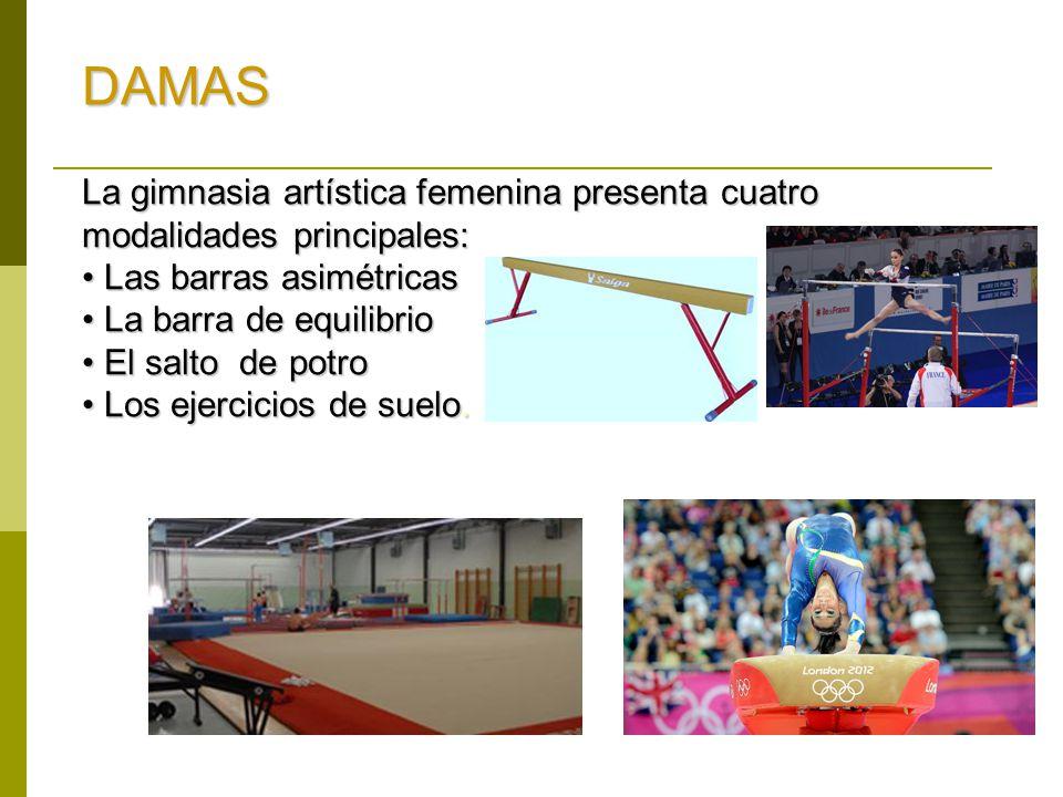 DAMAS La gimnasia artística femenina presenta cuatro modalidades principales: Las barras asimétricas.
