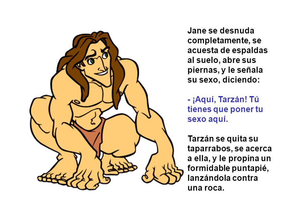 Jane se desnuda completamente, se acuesta de espaldas al suelo, abre sus piernas, y le señala su sexo, diciendo:
