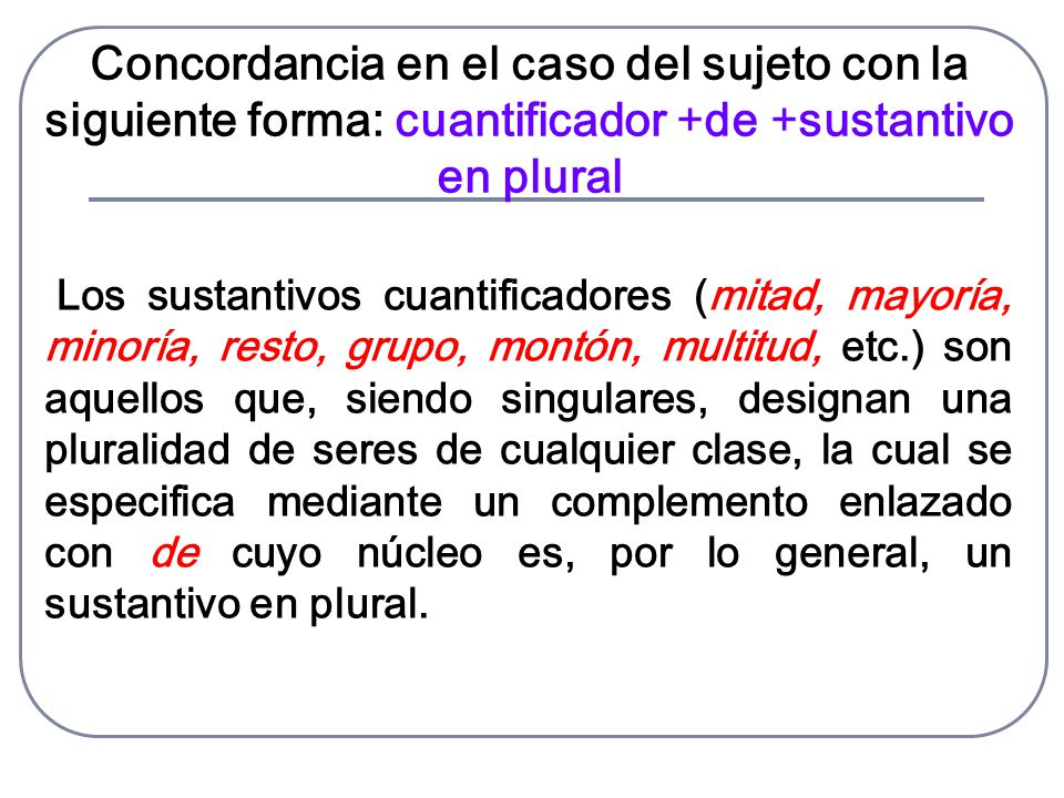 Concordancia en el caso del sujeto con la siguiente forma: cuantificador +de +sustantivo en plural