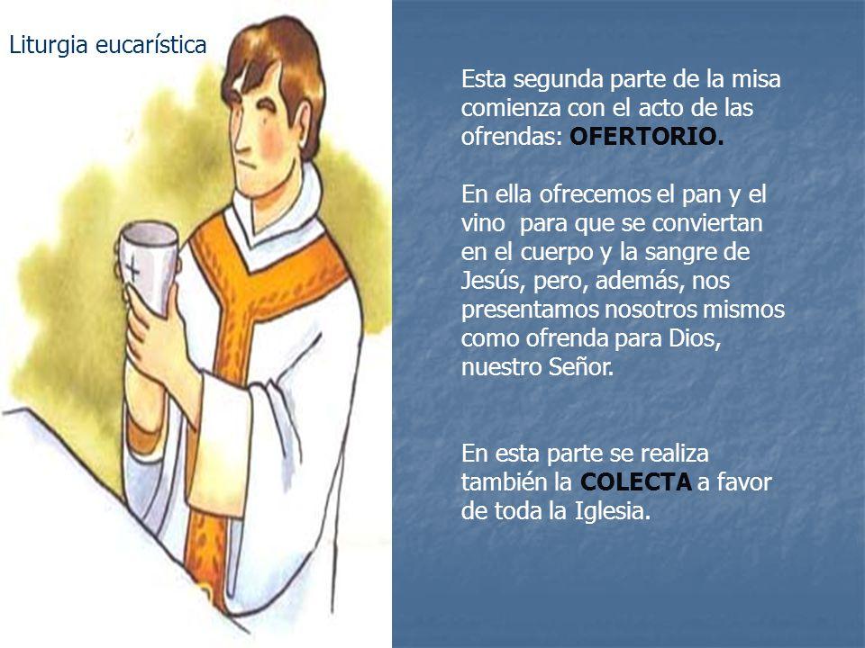 Liturgia eucarística Esta segunda parte de la misa comienza con el acto de las ofrendas: OFERTORIO.