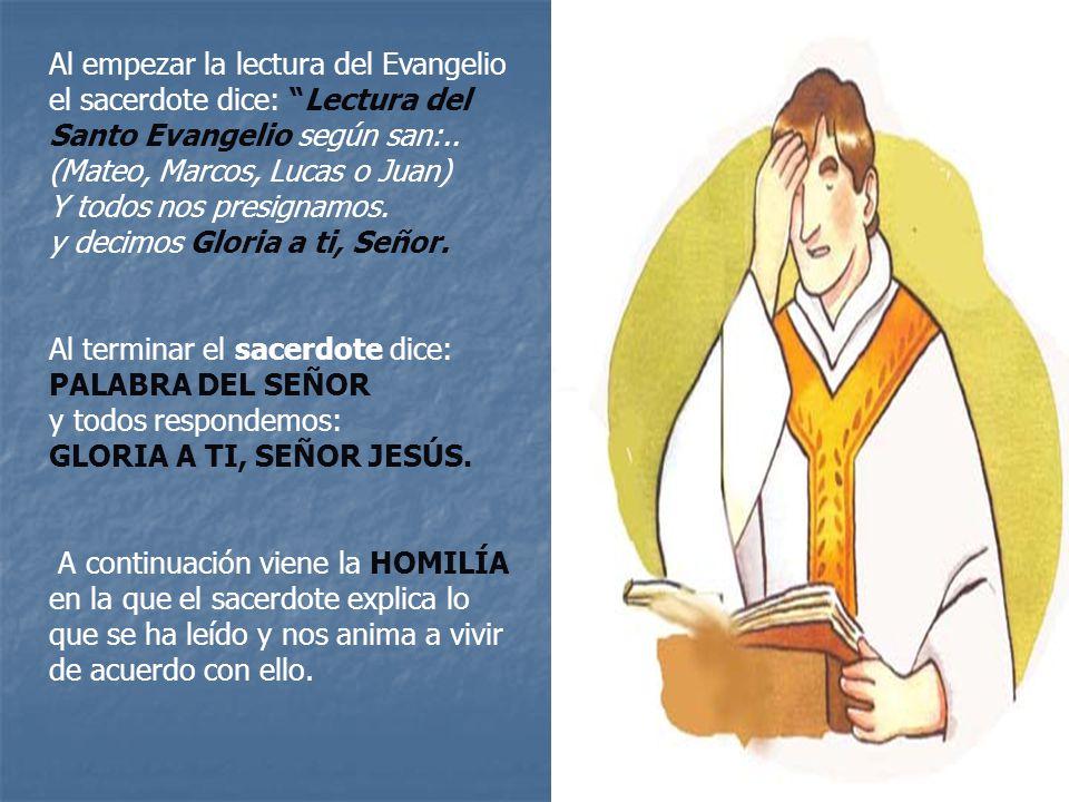 Al empezar la lectura del Evangelio el sacerdote dice: Lectura del Santo Evangelio según san:.. (Mateo, Marcos, Lucas o Juan)