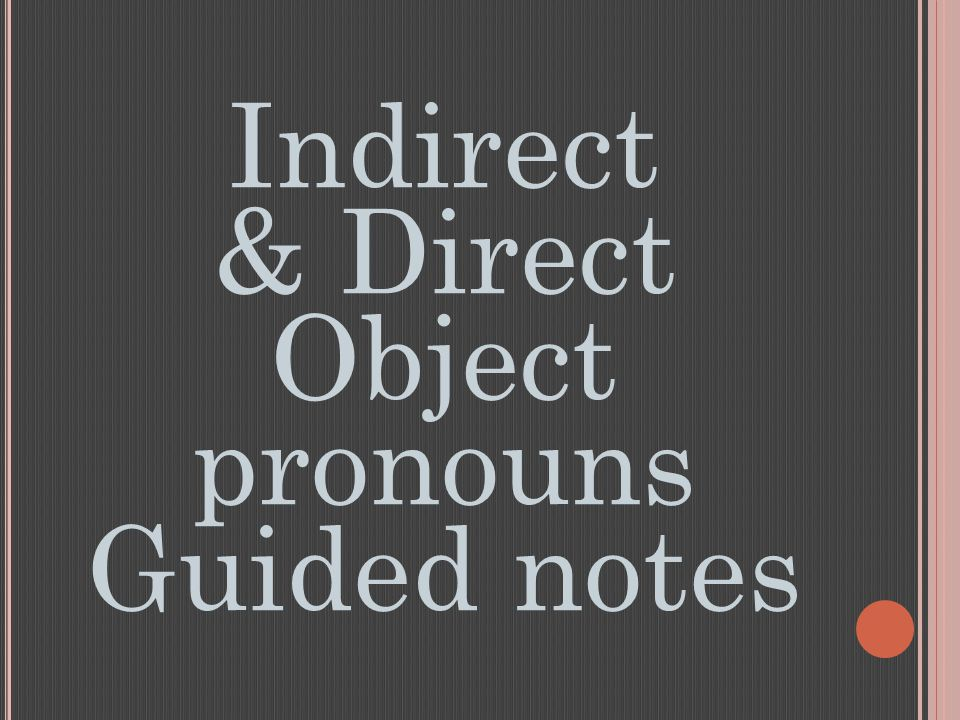 Indirect & Direct Object pronouns Guided notes